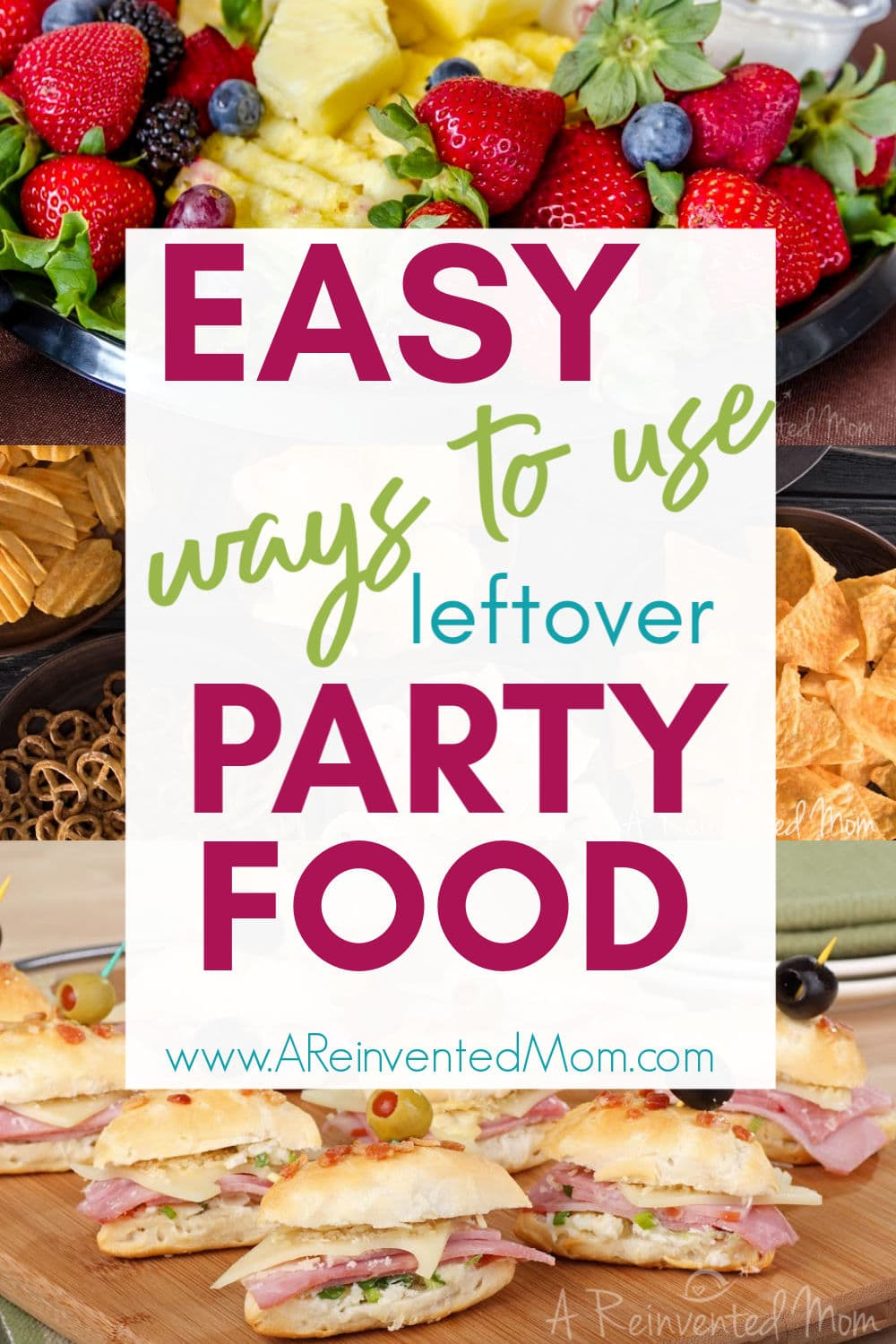 Easy Ways to Use Leftover Party Food Pin | A Reinvented Mom #leftoverpartyfood #waystouseleftoverpartyfood